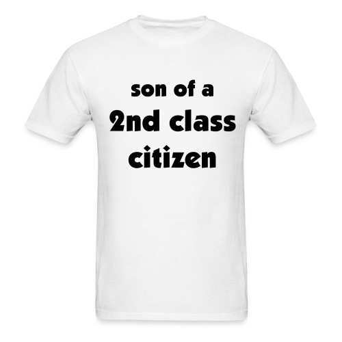 Son of a 2nd Class Citizen Uni - Men's T-Shirt
