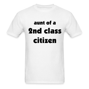 Aunt of a 2nd Class Citizen Uni - Men's T-Shirt