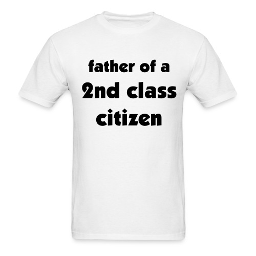 Father of a 2nd Class Citizen Uni - Men's T-Shirt