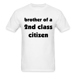 Brother of a 2nd Class Citizen Uni - Men's T-Shirt