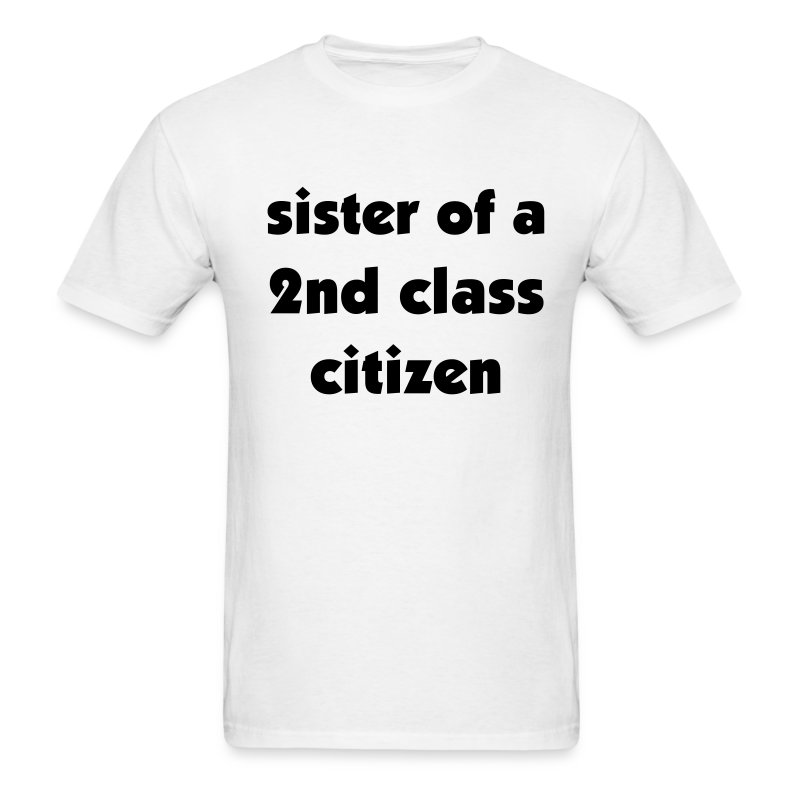 Sister of a 2nd Class Citizen Uni - Men's T-Shirt