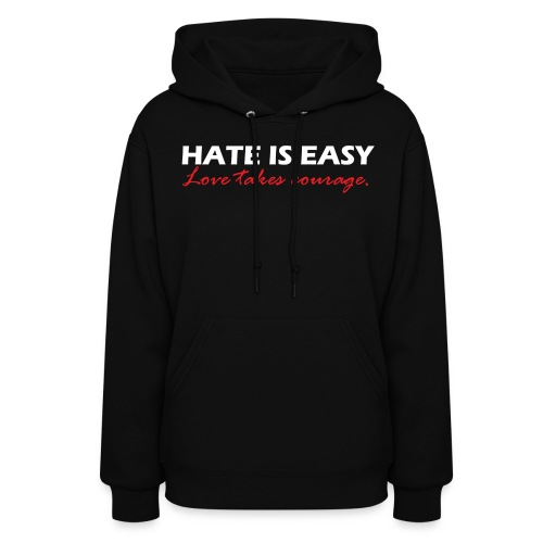 Hate is easy. Love takes courage. - Women's Hoodie