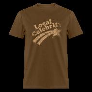 T-Shirts ~ Men's T-Shirt ~ LOCAL CELEBRITY T-Shirt