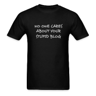 T-Shirts ~ Men's T-Shirt ~ NO ONE CARES ABOUT YOUR STUPID BLOG T-Shirt