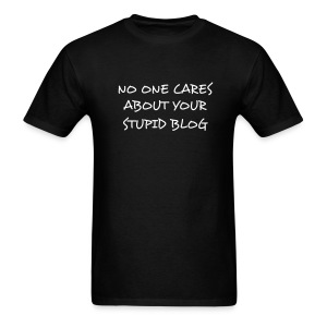 NO ONE CARES ABOUT YOUR STUPID BLOG T-Shirt - Men's T-Shirt