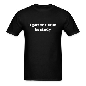 I PUT THE STUD IN STUDY T-Shirt - Beauty and the Geek Costume - Men's T-Shirt