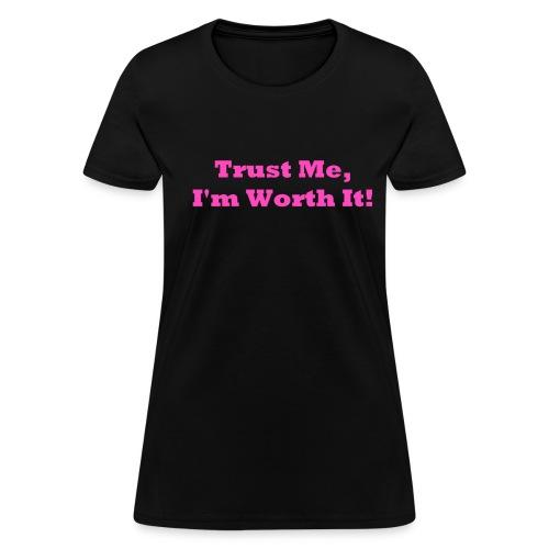 Trust Me, I'm worth it - Women's T-Shirt