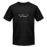 T-Shirts ~ Men's T-Shirt by American Apparel ~ No, I will not fix your computer
