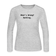 Long Sleeve Shirts ~ Women's Long Sleeve Jersey T-Shirt ~ What's Wrong LS T
