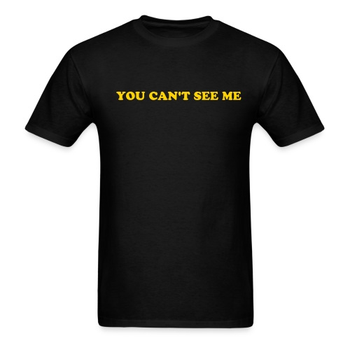 YOU CAN'T SEE ME T-SHIRT - Men's T-Shirt