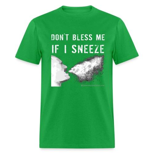 Don't bless me if I sneeze - Men's T-Shirt