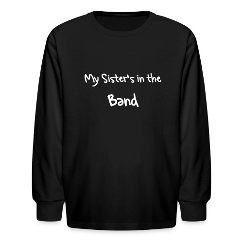 My Sister's in the Band Youth Long-Sleeved Tee - Kids' Long Sleeve T-Shirt