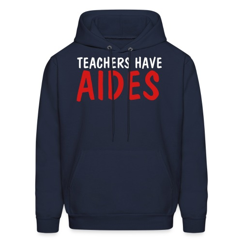 Teachers Have Aides - Men's Hoodie