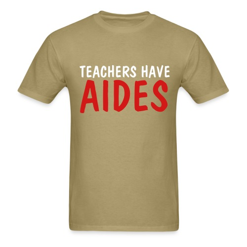 Teachers Have Aides - Men's T-Shirt