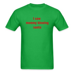 I saw mommy blowing santa - Men's T-Shirt