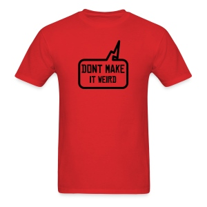 DON'T MAKE IT WEIRD - Men's T-Shirt