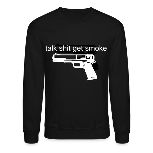 talk shit get smoked tee - Crewneck Sweatshirt