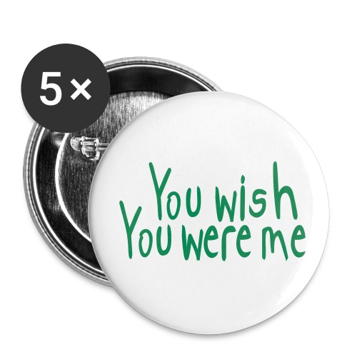 Button: You wish you were me - Large Buttons