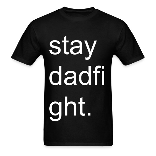 Stay Dadfight T-shirt. - Men's T-Shirt