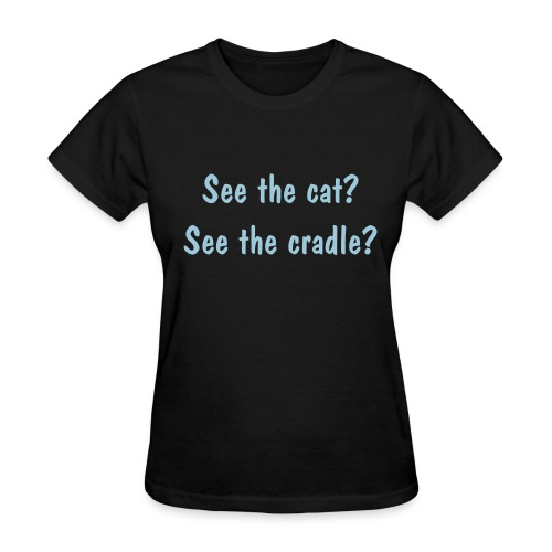 Womens- See the cat? See the cradle? - Women's T-Shirt