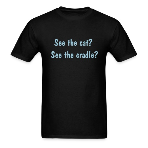 Mens- See the cat? See the cradle? - Men's T-Shirt