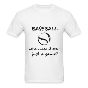 Baseball, when was it ever just a game? - Men's T-Shirt