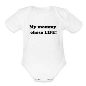 My mommy chose LIFE! - Short Sleeve Baby Bodysuit