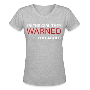 I'M THE GIRL THEY WARNED YOU ABAOUT - Women's V-Neck T-Shirt