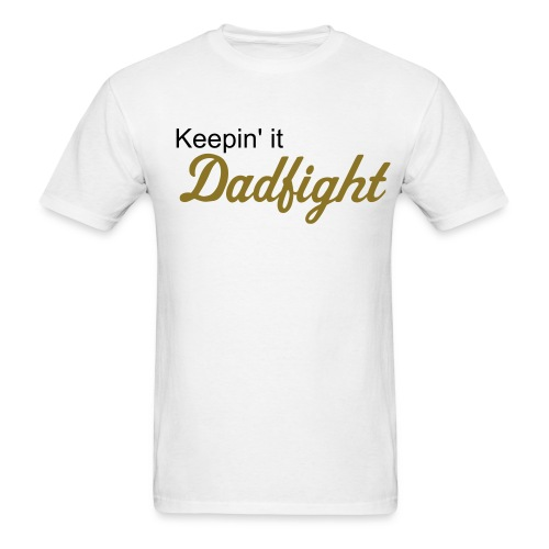 Keepin' it Dadfight Tshirt (GOLD FOIL) - Men's T-Shirt
