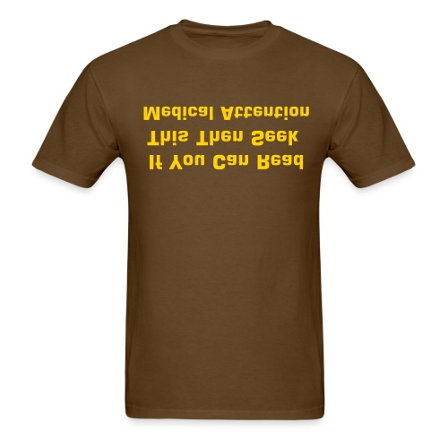 If you can read this then seek medical attention - Men's T-Shirt