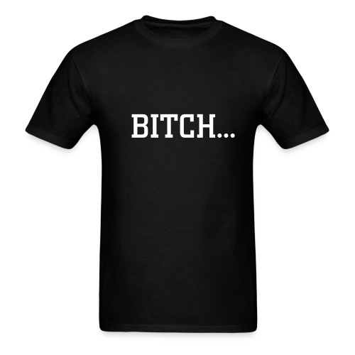 Men's T-Shirt - Back of shirt says if i wanted lip from you i'd rattle my zipper