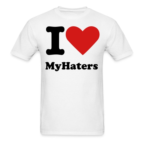 I LOVE MyHaters - Men's T-Shirt