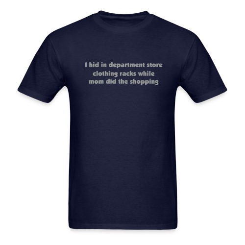 I hid in department store clothing racks - Men's T-Shirt