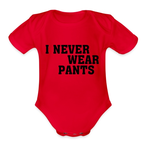 never wear pants - Organic Short Sleeve Baby Bodysuit