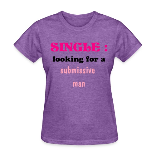 Lifewear - Single: looknig for a submissive man - Women's T-Shirt