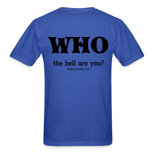 Who the hell are you? - Men's T-Shirt