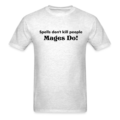 spells don't kill people Mages Do - Men's T-Shirt