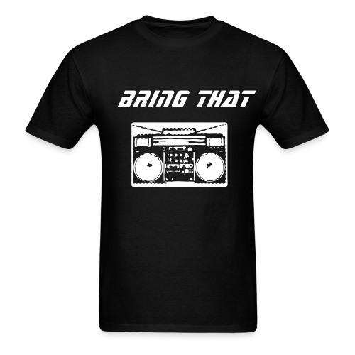 BRING THAT BEAT BACK   - Men's T-Shirt