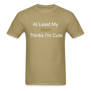 Mom Thinks I'm Cute - Men's T-Shirt