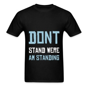 dont stand were am standing (dswas) - Men's T-Shirt