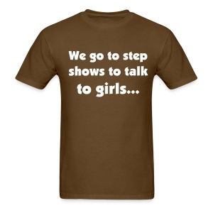 Rugged - We go to step shows to talk to girls... - Men's T-Shirt
