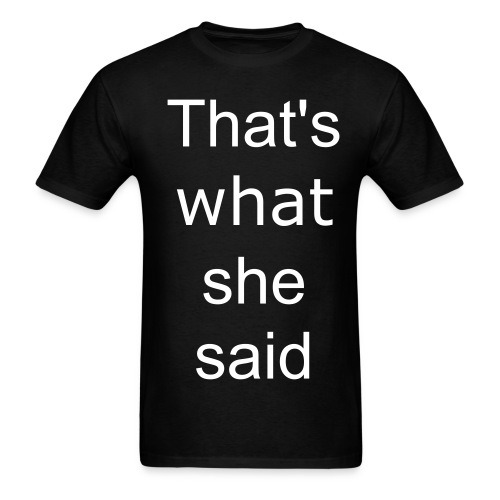 That's what she said. - Men's T-Shirt
