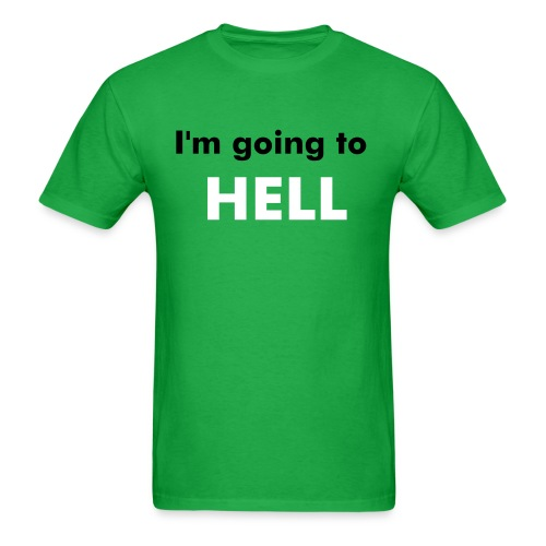 I'm Going to Hell design 2 - Men's T-Shirt