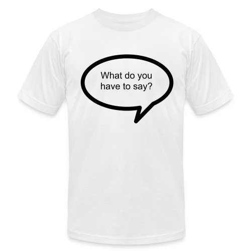 What do you have to say? - Men's Fine Jersey T-Shirt