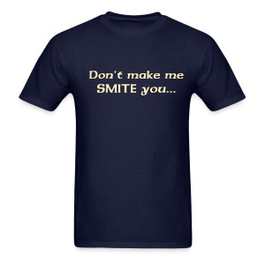 Don't make me SMITE you.. - Men's T-Shirt