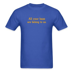 All your base are belong to us. - Men's T-Shirt