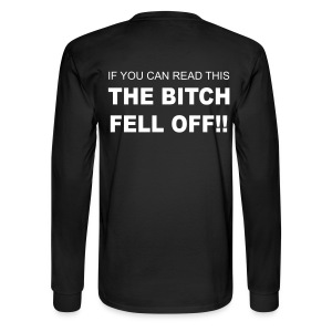 The bitch fell off! Long Sleeve T-Shirt - Men's Long Sleeve T-Shirt