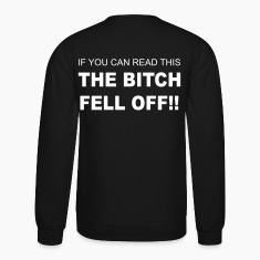 The bitch fell off! Crewneck Sweatshirt