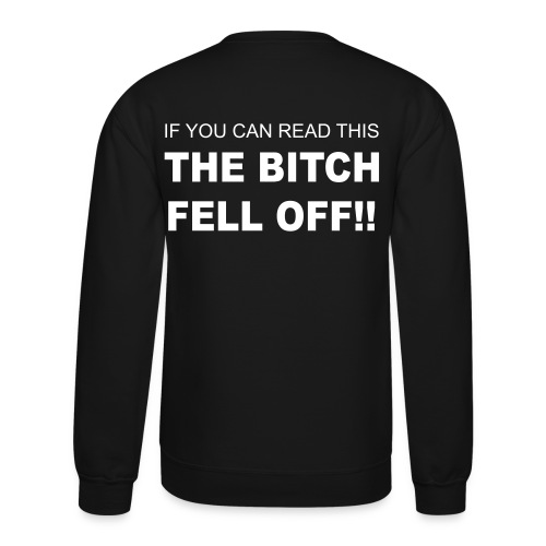 The bitch fell off! Crewneck Sweatshirt - Crewneck Sweatshirt