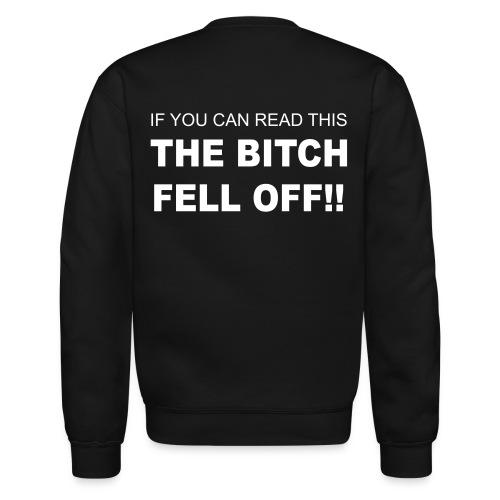 The bitch fell off! Crewneck Sweatshirt - Crewneck Sweatshirt